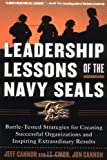 Leadership Lessons of the Navy SEALS: Battle-Tested Strategies for Creating Successful Organizations and Inspiring Extraordinary Results [Paperback] [2004] (Author) Jeff Cannon, Jon Cannon