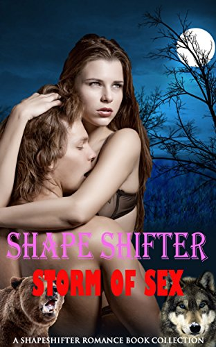 Shape Shifter Storm of Sex: A Shape Shifter Romance Book Collection