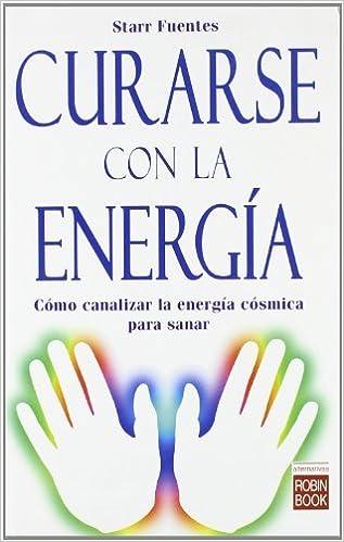 Book Curarse con la energia: C??mo canalizar la energ??a c??smica para sanar by Starr Fuentes (2009-11-01)