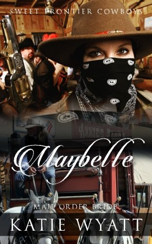 Download Mail Order Bride: Maybelle: Clean Historical Western Romance (Sweet Frontier Cowboys) (Volume 11) PDF