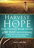 Harvest of Hope: Living Victoriously Through Adversity: A 50-Day Devotional