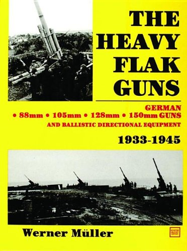 The Heavy Flak Guns, 1933-1945: 88Mm, 105Mm, 128Mm, 150Mm, and Ballistic Directional Equipment ()
