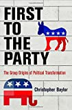 "Christopher Baylor, ""First to the Party: The Group Origins of Political Transformations"" (Penn Press, 2017)"