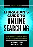 img - for Librarian's Guide to Online Searching: Cultivating Database Skills for Research and Instruction, 5th Edition book / textbook / text book