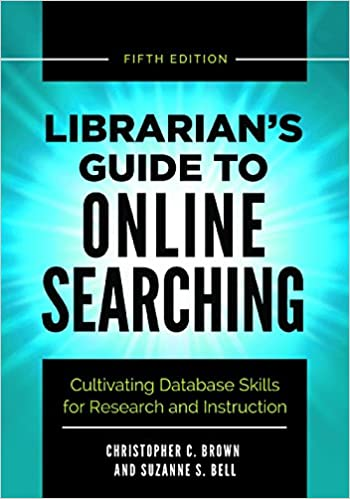 Librarian's Guide To Online Searching: Cultivating Database Skills For Research And Instruction, 5th Edition Epub Descargar Gratis