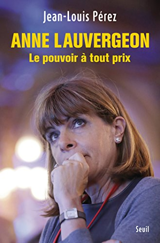 Anne Lauvergeon, le pouvoir à tout prix (DOCUMENTS (H.C)) (French Edition)