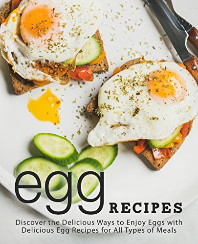 Egg Recipes: Discover the Delicious Ways to Enjoy Eggs with Delicious Egg Recipes for All Types of Meals by BookSumo Press