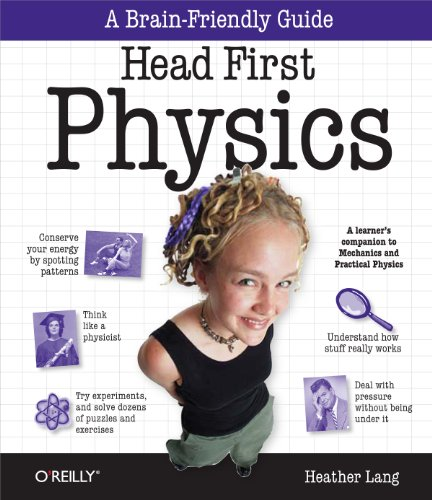 Head First Physics: A learner's companion to mechanics and practical...