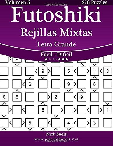 Futoshiki Rejillas Mixtas Impresiones con Letra Grande - De Fácil a Difícil - Volumen 5 - 276 Puzzles (Volume 5) (Spanish Edition) pdf epub