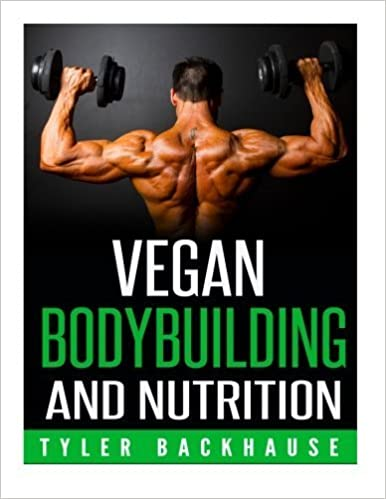 Vegan Bodybuilding and Nutrition by Tyler Backhause (2015-08-20)