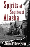 Spirits of Southeast Alaska: The History & Hauntings of Alaska s Panhandle