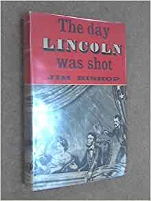"""the day lincoln was shot by jim bishop Jim bishop (1907–1987), the author of over a dozen books, was the originator of """"the day""""-style of journalism, exemplified in his books the day lincoln was shot and the day christ was born."""