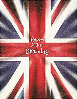 Happy 21st Birthday Notebook Journal Diary 365 Lined Pages Union Jack Themed Gifts For 21 Year Old Men Or Women Daughter Son Sister