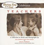chicken soup for teachers - Chicken Soup for the Soul Celebrates Teachers