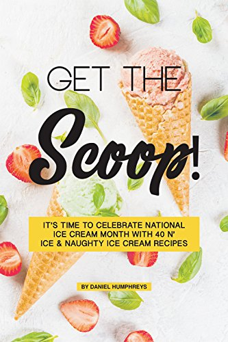 Get the Scoop!: It's Time to Celebrate National Ice Cream Month with 40 N' ice & Naughty Ice Cream Recipes (Recipe Cake Chocolate Coconut)