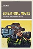 Sensational Movies: Video, Vision, and Christianity in Ghana (The Anthropology of Christianity)