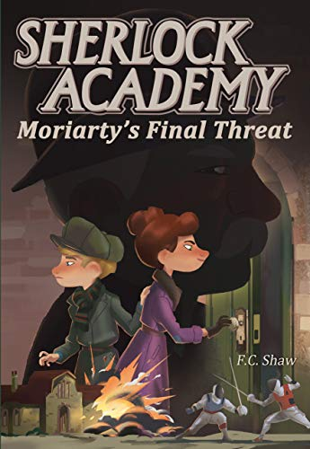 Moriarty's Final Threat (Sherlock Academy Book 4) by [Shaw, F.C.]