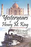 Yesteryears of Henry M King, Philip L. Carroll and Henry M. King, 1612049567