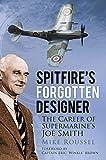Spitfire's Forgotten Designer: The Career of Supermarine's Joe Smith