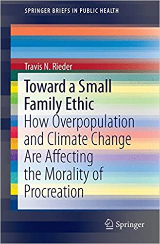 Toward a small family ethic how overpopulation and climate change toward a small family ethic how overpopulation and climate change are affecting the morality of procreation springerbriefs in public health 1st ed fandeluxe Choice Image