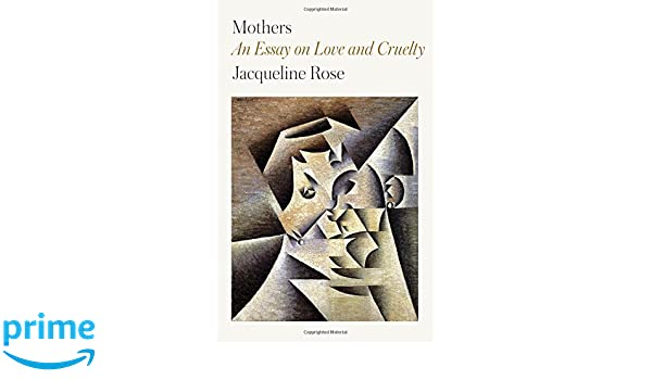 mothers an essay on love and cruelty