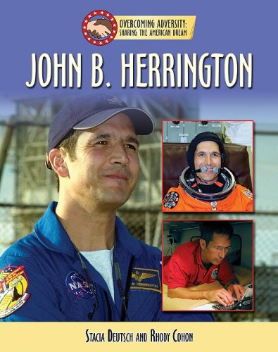 John B. Herrington (Overcoming Adversity: Sharing the American Dream (Library)) pdf