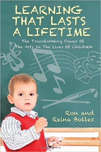 Book Learning That Lasts a Lifetime: The Transforming Power of the Arts in the Lives of Children by Bolles, Ron, Bolles, Reina (2011)