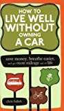 img - for How to Live Well Without Owning a Car: Save Money, Breathe Easier, and Get More Mileage Out of Life by Chris Balish (2006-08-05) book / textbook / text book