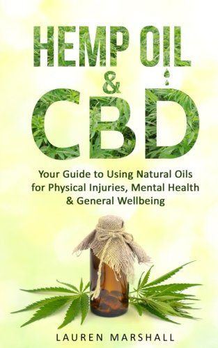 51%2BMBSUuEYL - Hemp Oil & CBD: Your Guide to Using Natural Oils for Physical Injuries, Mental Health & General Wellbeing