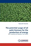The Potential Usage of Oil Palm Biomass for the Production of Energy, Vijaiananth Viramuthu, 3838347064