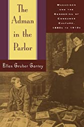 The Adman in the Parlor: Magazines and the Gendering of Consumer Culture, 1880s to 1910s