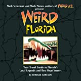 Weird Florida: Your Travel Guide to Florida's Local Legends and Best Kept Secrets by Charlie Carlson (2009-05-05)
