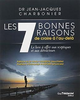 Les 7 bonnes raisons de croire à l'au-delà : le livre à offrir aux sceptiques et aux détracteurs, Charbonier, Jean-Jacques
