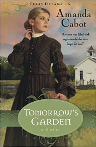 Tomorrow's Garden: A Novel (Texas Dreams, Book 3)