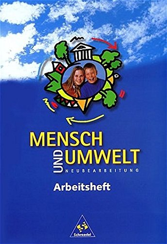 Mensch und Umwelt - Neubearbeitung: Mensch und Umwelt - Ausgabe 1999: Arbeitsheft