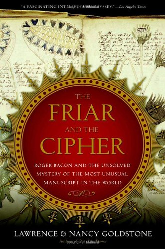 The Friar And the Cipher: Roger Bacon And the Unsolved Mystery of the Most Unusual Manuscript in the World por Lawrence Goldstone,Nancy Goldstone