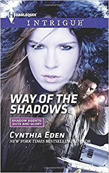 By Cynthia Eden Way of the Shadows (Harlequin Intrigue\Shadow Agents: Guts a)