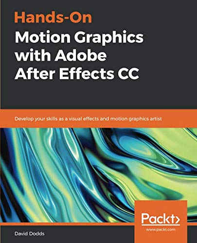 Hands-On Motion Graphics with Adobe After Effects CC: Develop your skills as a visual effects and motion graphics artist ()