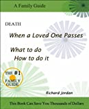 Death When a Loved One Passes What to Do How to Do It, Richard A. Jordan, 0983923523