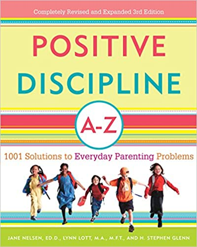 1001 Solutions to Everyday Parenting Problems Positive Discipline A-Z