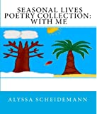 Seasonal Lives Poetry Collection: With Me