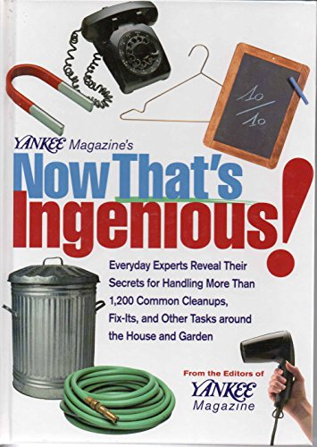 (Yankee Magazine's Now That's Ingenious: Everyday Experts Reveal Their Secrets for Handling More Than 1,200 Common Cleanups, Fix-Its, and Other Tasks Around the House and Garden)
