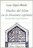 Huellas del Islam en la Literatura Espanola, Luce L. Baralt, 8475171524