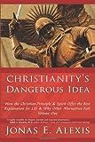 Christianity's Dangerous Idea, Jonas E. Alexis, 1452006113