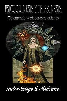 Psicoquinesis y Telekinesis.: Obteniendo verdaderos resultados. (Spanish Edition) by [Medrano., Diego Luis]