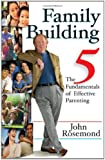 Family Building: The Five Fundamentals of Effective Parenting (John Rosemond)