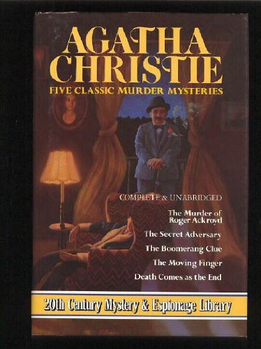 Five Classic Murder Mysteries: (The Murder of Roger Ackroyd / The Secret Adversary / The Boomerange Clue / The Moving Finger / Death Comes as the End)