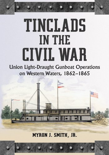 Tinclads in the Civil War: Union Light-Draught Gunboat Operations on Western Waters, 1862-1865