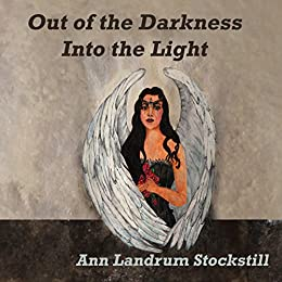 Out of the Darkness Into the Light by [Landrum Stockstill, Ann]