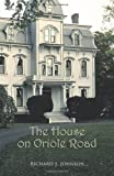 The House on Oriole Road, Richard J. Johnson, 1426960786